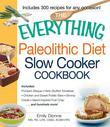 The Everything Paleolithic Diet Slow Cooker Cookbook: Includes Pumpkin Bisque, Herb-Stuffed Tomatoes, Chicken and Sweet Potato Stew, Shrimp Creole, Is