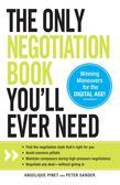 The Only Negotiation Book You'll Ever Need: Find the negotiation style that's right for you, Avoid common pitfalls, Maintain composure during high-pre