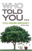 Who Told You... You Were Broke?