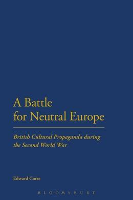 A Battle for Neutral Europe: British Cultural Propaganda During the Second World War