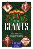 When the Giants Were Giants: Bill Terry and the Golden Age of New York Baseball