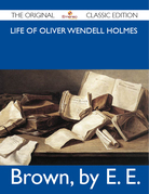 Life of Oliver Wendell Holmes - The Original Classic Edition