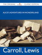 Alice's Adventures in Wonderland - The Original Classic Edition