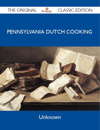 Pennsylvania Dutch Cooking - The Original Classic Edition