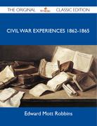 Civil War Experiences 1862-1865 - The Original Classic Edition