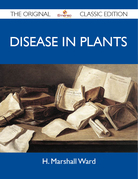 Disease in Plants - The Original Classic Edition