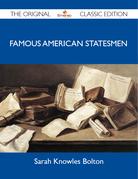 Famous American Statesmen - The Original Classic Edition