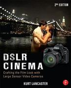 DSLR Cinema: Crafting the Film Look with Large Sensor Video