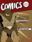 Comics for Film, Games, and Animation: Using Comics to Construct Your Transmedia Storyworld