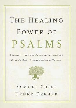 The Healing Power of Psalms: Renewal, Hope and Acceptance from the World's Most Beloved Ancient Verses