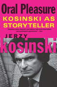 Oral Pleasure: Kosinski as Storyteller