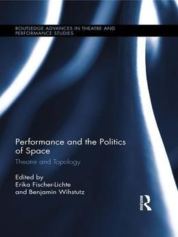 Performance and the Politics of Space: Theatre and Topology