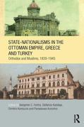 State-Nationalisms in the Ottoman Empire, Greece and Turkey: Orthodox and Muslims, 1830-1945