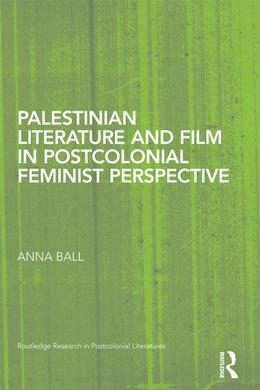 Palestinian Literature and Film in Postcolonial Feminist Perspective