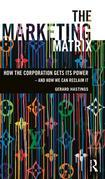 The Marketing Matrix: How the Corporation Gets Its Power - And How We Can Reclaim It