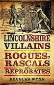 Lincolnshire Villains: Rogues, Rascals and Reprobates