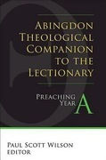 Abingdon Theological Companion to the Lectionary (Year A): Preaching Year A