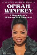 Oprah Winfrey: A Biography of a Billionaire Talk Show Host