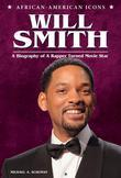 Will Smith: A Biography of a Rapper Turned Movie Star