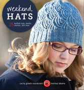 Weekend Hats: 25 Knitted Caps, Berets, Cloches, and More