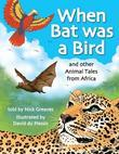 When Bat was a Bird: and other Animal Tales from Africa