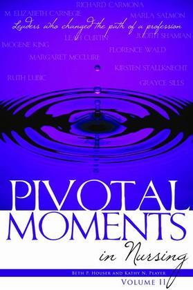 Pivotal Moments in Nursing: Leaders Who Changed the Path of a Profession, Volume II