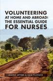 Volunteering at Home and Abroad: The Essential guide for nurses