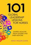 101 Global Leadership Lessons for Nurses: Shared Legacies From Leaders and Their Mentors