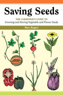 Saving Seeds: The Gardener's Guide to Growing and Saving Vegetable and Flower Seeds