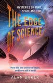 The Edge of Science: Mysteries of Mind, Space and Time