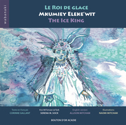 Le roi de glace / Mkumiey Eleke'wit / The Ice King