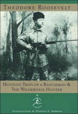 Hunting Trips of a Ranchman and The Wilderness Hunter