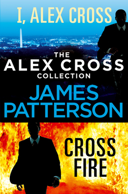 The Alex Cross Collection: I, Alex Cross / Cross Fire