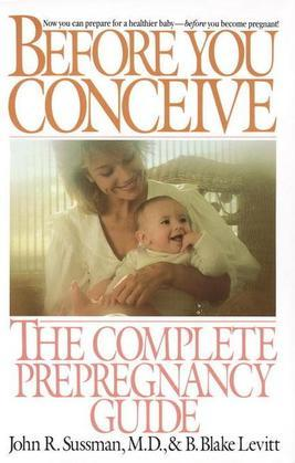 Before You Conceive: The Complete Pregnancy Guide