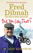 Did You Like That? Fred Dibnah, In His Own Words