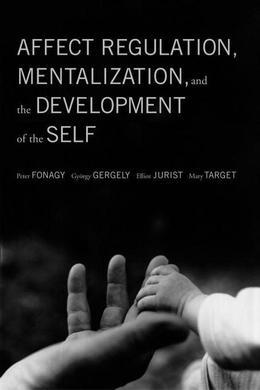 Affect Regulation, Mentalization, and the Development of the Self