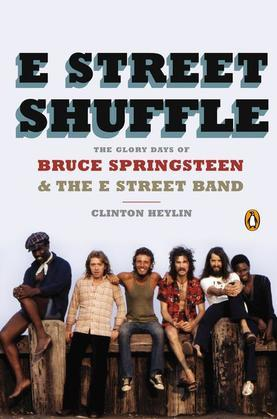 E Street Shuffle: The Glory Days of Bruce Springsteen and the E Street Band