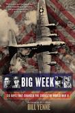 Bill Yenne - Big Week: Six Days that Changed the Course of World War II