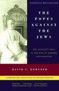 The Popes Against the Jews: The Vatican's Role in the Rise of Modern Anti-Semitism