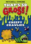 That's So Gross!: Creepy Crawlies
