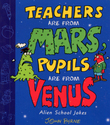 Teachers Are From Mars, Pupils Are From Venus : School Joke Book