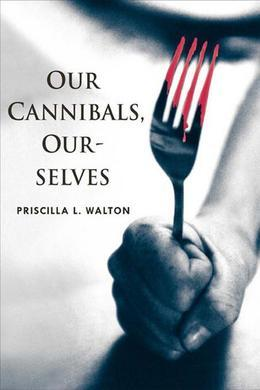 Our Cannibals, Ourselves
