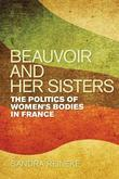 Beauvoir and Her Sisters: The Politics of Women's Bodies in France