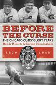 Before the Curse: The Chicago Cubs' Glory Years, 1870-1945