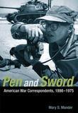 Pen and Sword: American War Correspondents, 1898-1975