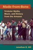 Made-From-Bone: Trickster Myths, Music, and History from the Amazon