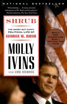 Shrub: The Short But Happy Political Life of George W. Bush