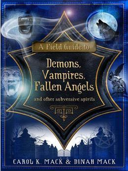 A Field Guide to Demons, Vampires, Fallen Angels: and Other Subversive Spirits