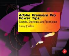 Adobe Premiere Pro Power Tips: Secrets, Shortcuts, and Techniques