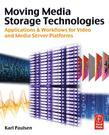 Moving Media Storage Technologies: Applications & Workflows for Video and Media Server Platforms